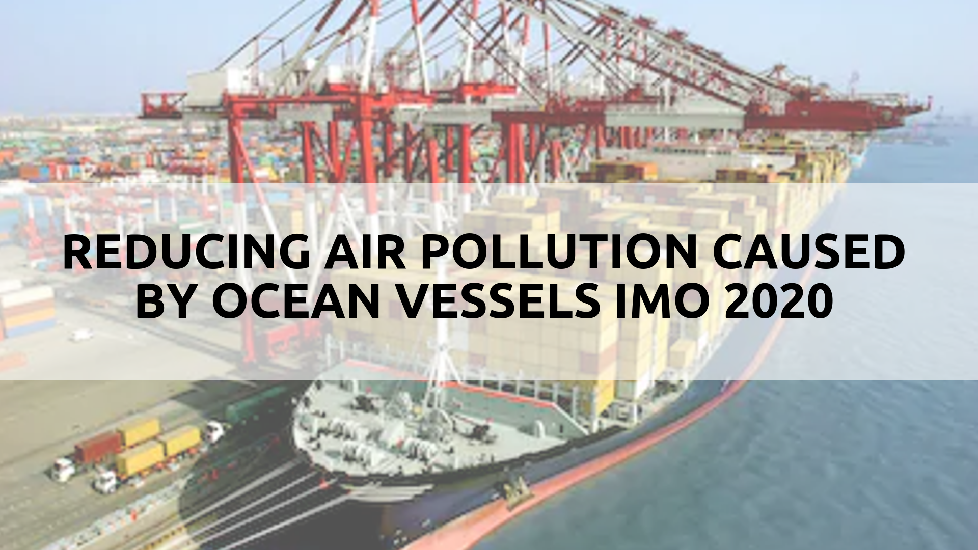 Reducing Air Pollution caused by Ocean Vessels IMO 2020