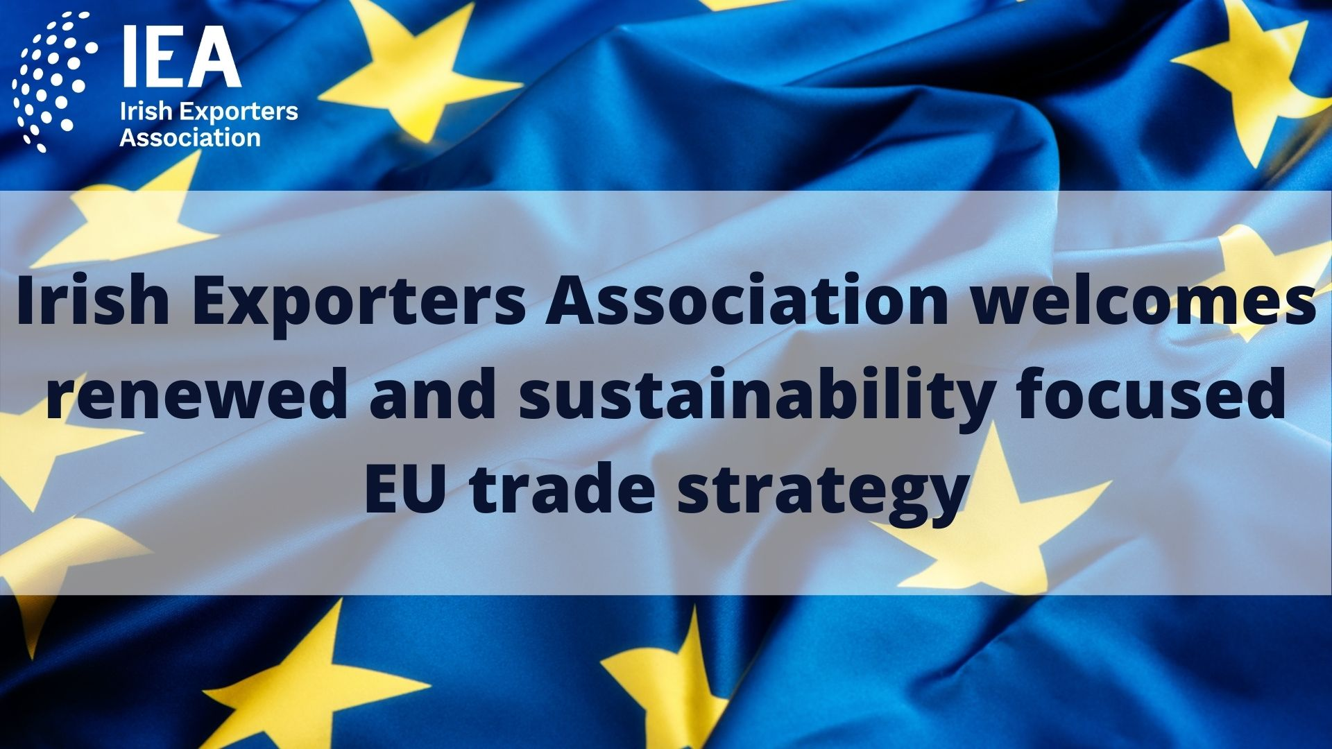 Irish Exporters Association welcomes renewed and sustainability focused EU trade strategy
